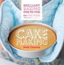 The Pink Whisk Guide to Cake Making : Brilliant Baking Step-by-Step, Hardback Book