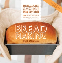 The Pink Whisk Guide to Bread Making : Brilliant Baking Step-by-Step, Hardback Book