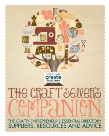 The Craft Seller's Companion : The Crafty Entrepreneur's Essential Directory - Suppliers, Resources and Advice, Paperback Book