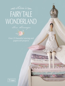 Tilda's Fairy Tale Wonderland : Over 25 Beautiful Sewing and Papercraft Projects, Paperback / softback Book