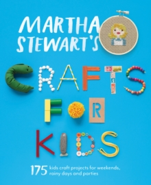 Martha Stewart's Crafts for Kids : 175 Kids Craft Projects for Weekends, Rainy Days and Parties, Paperback Book