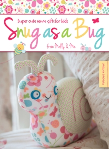 Snug as a Bug : Super cute sewn gifts for kids from Melly & Me, Paperback Book
