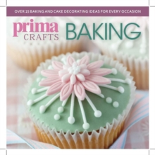 Prima Crafts Baking : Over 25 Baking and Cake Decorating Ideas for Every Occasion, Paperback Book