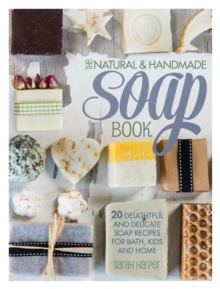 The Natural and Handmade Soap Book : 20 delightful and delicate soap recipes for bath, kids and home, Paperback Book