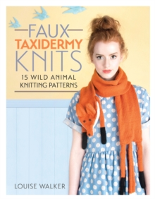 Faux Taxidermy Knits : 15 wild animal knitting patterns, Paperback Book
