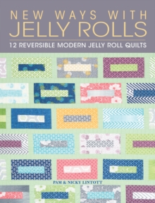 New Ways With Jelly Rolls : 12 Reversible Modern Jelly Roll Quilts, Paperback Book