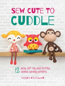 Sew Cute to Cuddle : 12 Easy Soft Toy and Stuffed Animal Sewing Patterns, Paperback / softback Book