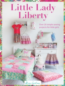Little Lady Liberty : Over 20 simple sewing projects for little girls, Paperback / softback Book