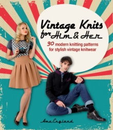 Vintage Knits for Him & Her : 30 modern knitting patterns for stylish vintage knitwear, Paperback Book