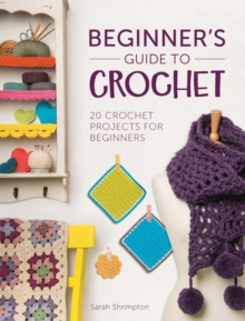 Beginner's Guide to Crochet : 20 Crochet Projects for Beginners, Paperback Book