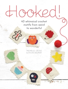 Hooked! : 40 whimsical crochet motifs from weird to wonderful, Paperback Book