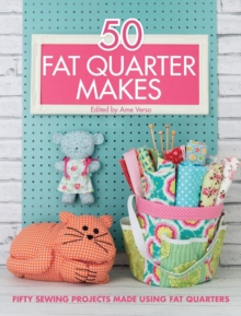 50 Fat Quarter Makes : Fifty Sewing Projects Made Using Fat Quarters, Paperback Book