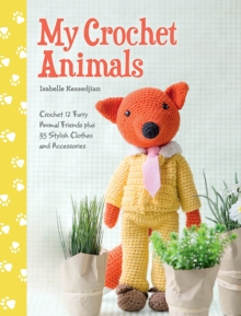 My Crochet Animals : Crochet 12 Furry Animal Friends plus 35 Stylish Clothes and Accessories, Paperback Book