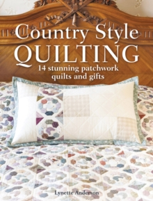 Country Style Quilting : 14 stunning patchwork quilts and gifts, Paperback / softback Book