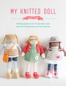 My Knitted Doll : Knitting patterns for 12 adorable dolls and over 50 garments and accessories, Paperback Book