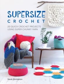 Supersize Crochet : 20 quick crochet projects using super chunky yarn, Paperback / softback Book