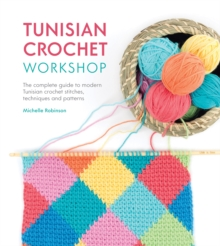 Tunisian Crochet Workshop : The complete guide to modern Tunisian crochet stitches, techniques and patterns, Paperback / softback Book