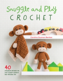 Snuggle and Play Crochet : 40 amigurumi patterns for lovey security blankets and matching toys, Paperback / softback Book