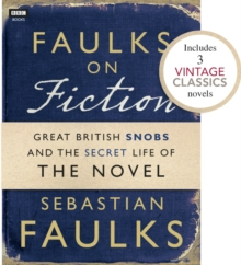 Faulks on Fiction (Includes 3 Vintage Classics): Great British Snobs and the Secret Life of the Novel, EPUB eBook