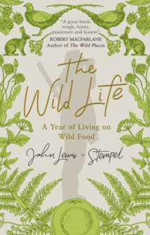 The Wild Life : A Year of Living on Wild Food, EPUB eBook