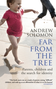 Far From The Tree : Parents, Children and the Search for Identity, EPUB eBook