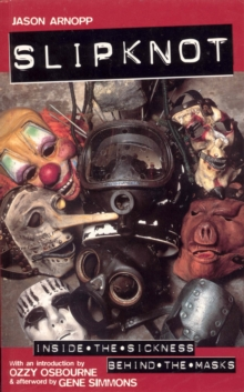 Slipknot : Inside the Sickness, Behind the Masks With an Intro by Ozzy Osbourne and Afterword by Gene Simmons, EPUB eBook