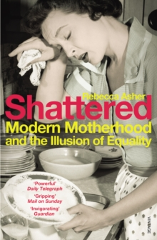 Shattered : Modern Motherhood and the Illusion of Equality, EPUB eBook