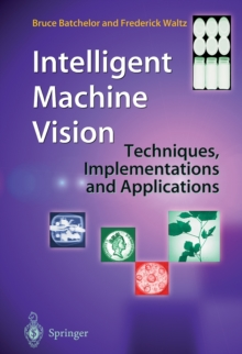 Intelligent Machine Vision : Techniques, Implementations and Applications, Paperback / softback Book