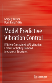 Model Predictive Vibration Control : Efficient Constrained MPC Vibration Control for Lightly Damped Mechanical Structures, Hardback Book