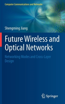 Future Wireless and Optical Networks : Networking Modes and Cross-Layer Design, Hardback Book