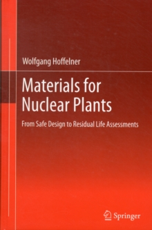 Materials for Nuclear Plants : From Safe Design to Residual Life Assessments, Hardback Book