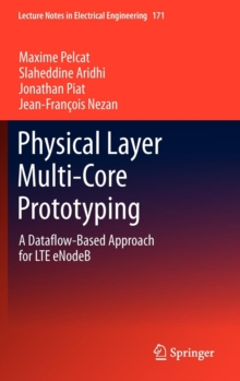 Physical Layer Multi-Core Prototyping : A Dataflow-Based Approach for LTE eNodeB, Hardback Book