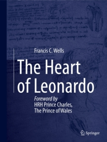 The Heart of Leonardo : Foreword by HRH Prince Charles, The Prince of Wales, Hardback Book