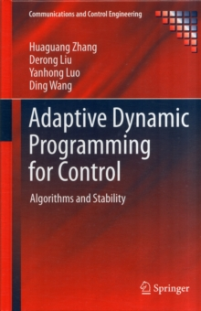 Adaptive Dynamic Programming for Control : Algorithms and Stability, Hardback Book