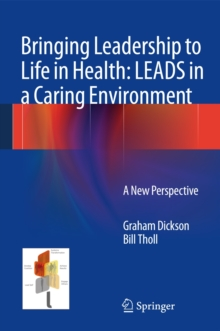 Bringing Leadership to Life in Health: Leads in a Caring Environment : A New Perspective, Hardback Book