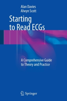 Starting to Read ECGs : A Comprehensive Guide to Theory and Practice, Paperback / softback Book