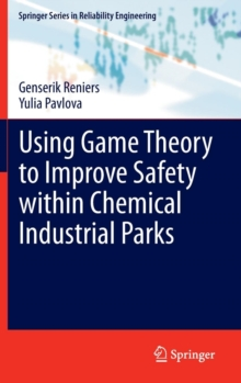 Using Game Theory to Improve Safety within Chemical Industrial Parks, Hardback Book