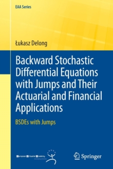 Backward Stochastic Differential Equations with Jumps and Their Actuarial and Financial Applications : BSDEs with Jumps, Paperback / softback Book