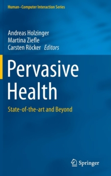 Pervasive Health : State-of-the-Art and beyond, Hardback Book