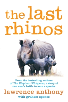The Last Rhinos : The Powerful Story of One Man's Battle to Save a Species, Paperback Book
