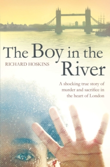 The Boy in the River : A shocking true story of ritual murder and sacrifice in the heart of London, Paperback Book