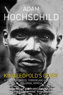 King Leopold's Ghost : A Story of Greed, Terror and Heroism, Paperback Book