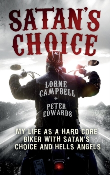 Satan's Choice : My Life as a Hard Core Biker with Satan's Choice and Hells Angels, Paperback Book