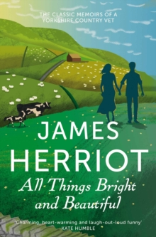 All Things Bright and Beautiful : The Classic Memoirs of a Yorkshire Country Vet, Paperback Book