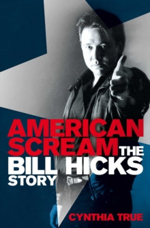 American Scream : The Bill Hicks Story, Paperback / softback Book