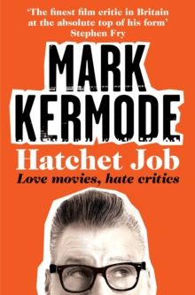 Hatchet Job : Love Movies, Hate Critics, Paperback / softback Book