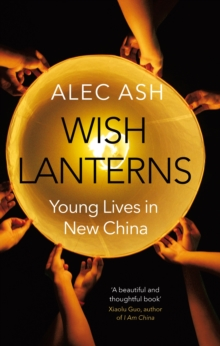 Wish Lanterns : Young Lives in New China, Hardback Book