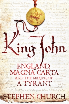 King John : England, Magna Carta and the Making of a Tyrant, Paperback Book