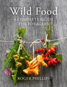 Wild Food : A Complete Guide for Foragers, Hardback Book