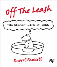 Off The Leash: The Secret Life of Dogs, Hardback Book